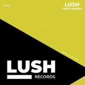 Thats The Way by Lush