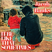 It be like that sometimes by Jacob Banks