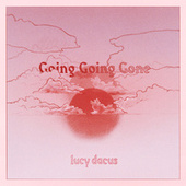 Going Going Gone (Edit) by Lucy Dacus
