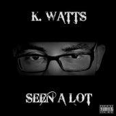 Seen A Lot by K. Watts