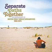 Separate Paths Together: An Anthology Of British Male Singer / Songwriters 1965-1975 di Various Artists