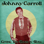 Giving You Rock 'n' Roll (Remastered) van Johnny Carroll