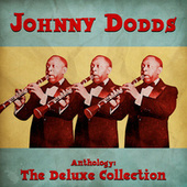 Anthology: The Deluxe Collection (Remastered) by Johnny Dodds