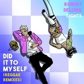Did It To Myself (Reggae Remixes) by Robert DeLong