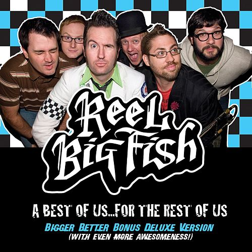 A Best Of Us For The Rest Of Us - Bigger Better Deluxe Digital Version von Reel Big Fish