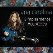 Simplesmente aconteceu by Ana Carolina