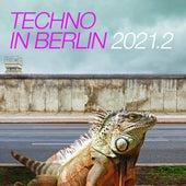 Techno in Berlin 2021.2 de Various Artists