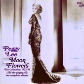 Moon Flowers 1952-54 (Remastered) by Peggy Lee