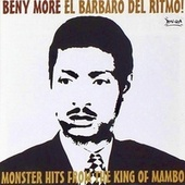 El Barbaro Del Ritmo! Monster Hits From The King Of Mambo (Remastered) by Beny More