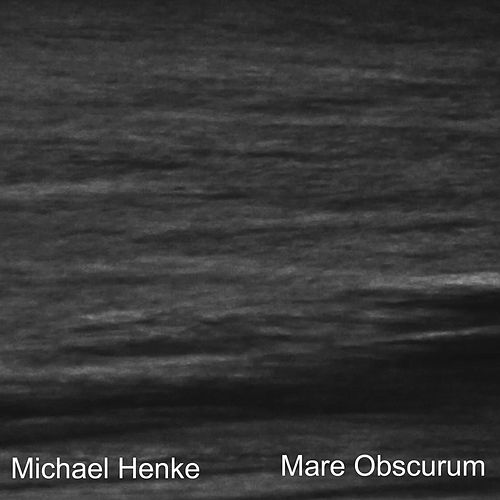 Mare Obscurum by Michael Henke