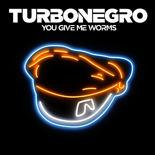 You Give Me Worms by Turbonegro