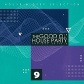 The Good Ol' House Party, Vol. 9 by Various Artists