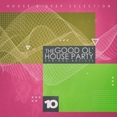 The Good Ol' House Party, Vol. 10 by Various Artists