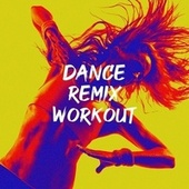 Dance Remix Workout by Various Artists