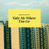 Take Me Where You Go by Various Artists