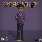 Don't Play With Him by TAG King Junior