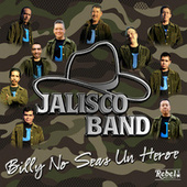 Billy No Seas un Heroe by Jalisco Band