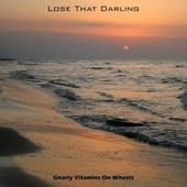 Lose That Darling by Gnarly Vitamins On Wheels