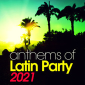Anthems of Latin Party 2021 von Various Artists