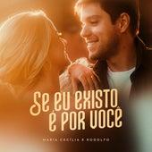 Se Eu Existo É por Você de Maria Cecilia & Rodolfo
