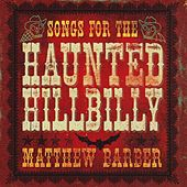 Songs For The Haunted Hillbilly by Matthew Barber