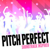 Pitch Perfect (Soundtrack Inspired) by Various Artists