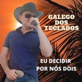 Eu Decidir Por Nós Dois de Galego dos Teclados