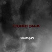 Trash Talk von Golden Japs