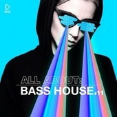 All About: Bass House, Vol. 11 by Various Artists