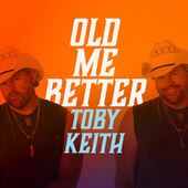 Old Me Better by Toby Keith