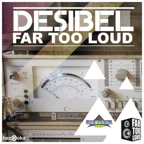 Desibel by Far Too Loud