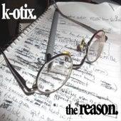 The Reason by K-Otix