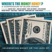 Where's the Money Honey? A Compendium of Blues Songs Celebrating Money or the Lack Of! von Various Artists