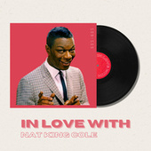 In Love With Nat King Cole - 50s, 60s by Nat King Cole