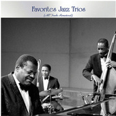 Favorites Jazz Trios (All Tracks Remastered) by Various Artists