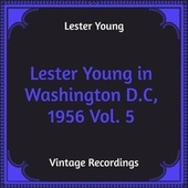 Lester Young in Washington D.C, 1956 Vol. 5 (Hq Remastered) von Lester Young