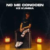 No Me Conocen by Ke Kumbia