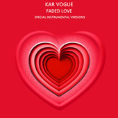 Faded Love (Special Instrumental Versions) by Kar Vogue