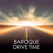 Baroque Drive Time by Various Artists