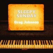 Sleepy Sunday by Greg Johnson
