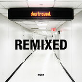 Destroyed (Remixed) by Moby