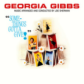 Something's Gotta Give by Georgia Gibbs