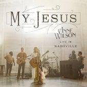 My Jesus (Live In Nashville) by Anne Wilson