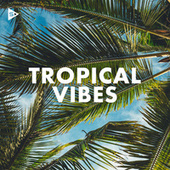 Tropical Vibes by Various Artists