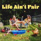 Life Ain't Fair by Maddie & Tae