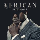African Jazz Night – Unique Instrumental Music Collection for Dancing Evenings, African Rhythms, Special Melodies, Tribal Atmosphere by Gold Lounge
