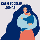 Calm Toddler Songs by Various Artists
