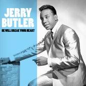 He Will Break Your Heart by Jerry Butler