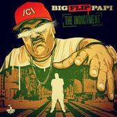 The Indictment by Big Flip Papi