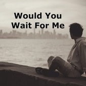 Would You Wait for Me von Heaven is Shining